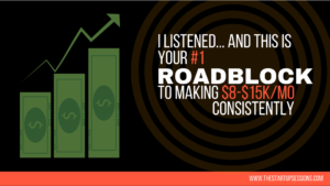 I listened... and this is your #1 roadblock to making $8k-$15k per month consistently