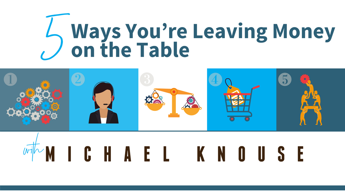5 ways you're leaving money on the table!