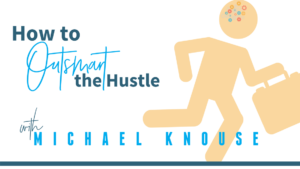 Outsmart the Hustle Michael Knouse Business Coaching