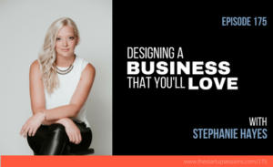 Designing a business that you'll love with Stephanie Hayes