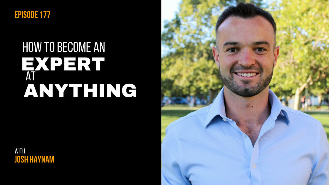 Episode 177: How to Become an Expert at Anything with Josh Haynam
