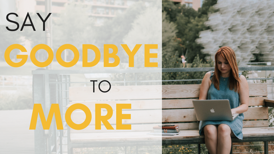 Say Goodbye To More