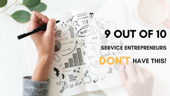 9 Out Of 10 Service Entrepreneurs Don't Have This!