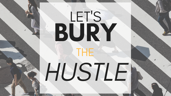 Let's Bury The Hustle
