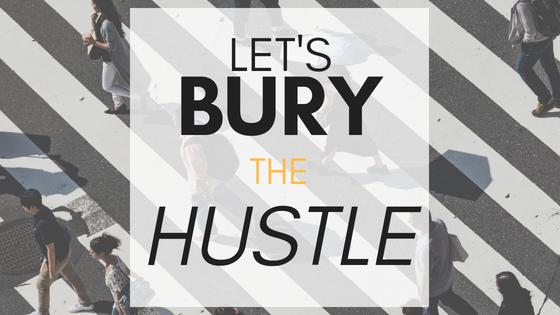 Let's Bury The Hustle