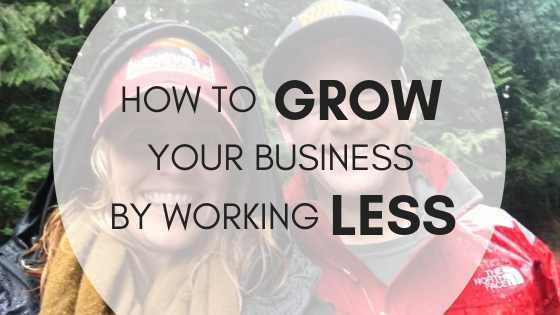 How To Grow Your Business By Working Less