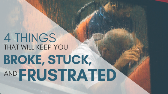 4 Things That Will Keep You Broke, Stuck, and Frustrated