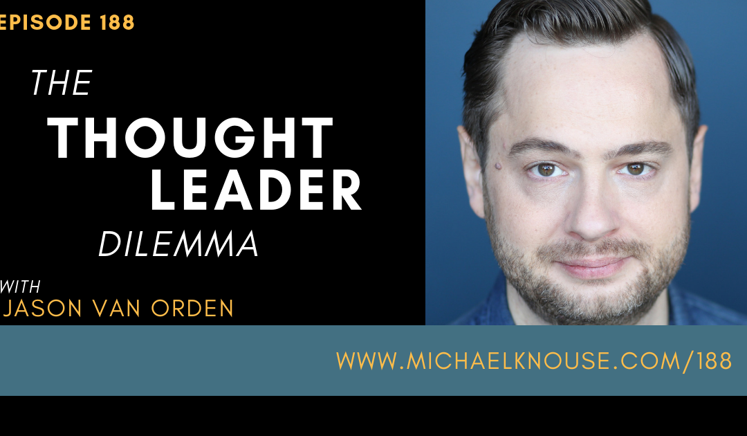 Episode 188: The Thought Leader Dilemma with Jason Van Orden