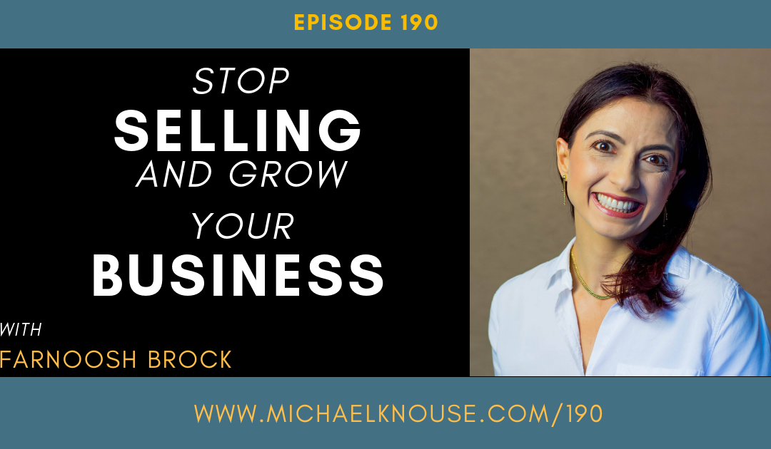 Episode 190: Stop Selling and Grow Your Business with Farnoosh Brock