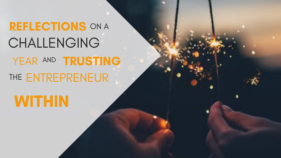 Reflections on a Challenging Year and Trusting the Entrepreneur Within