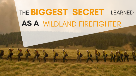 The Biggest Secret I Learned As a Wildland Firefighter