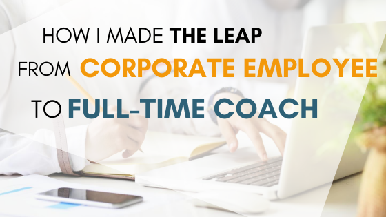 How I Made The Leap From Corporate Employee To Full-Time Coach