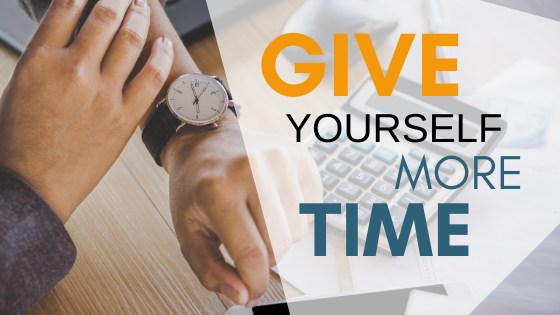 Give Yourself More Time