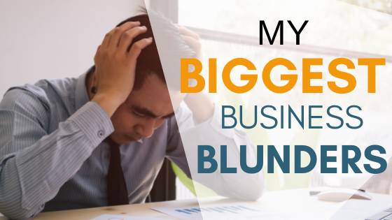 My Biggest Business Blunders